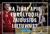 Ką žinai apie Eurolygoje žaidusius lietuvius? (Krepsinis.net nuotr.)